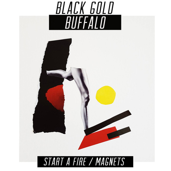 Black Gold Buffalo - Start A Fire / Magnets