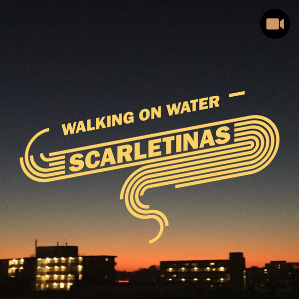 Scarlatinas - Walking On Water